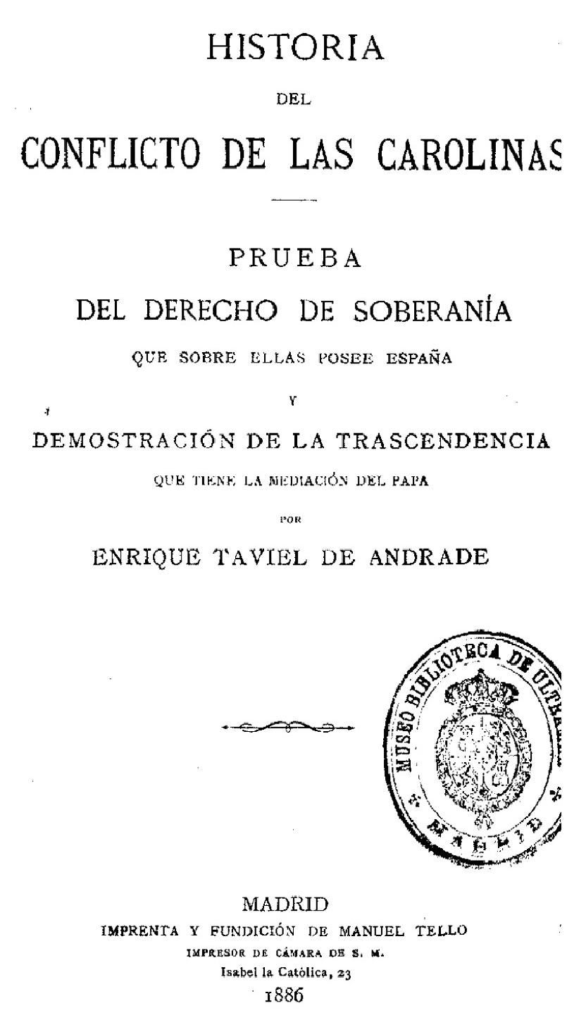Historia del Conflicto de las Carolinas. Enrique Taviel de Andrade. 1886-1
