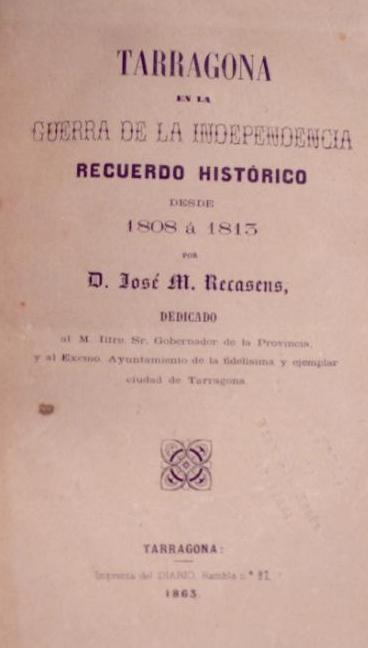 TARRAGONA EN LA GUERRA DE LA INDEPENDENCIA. 1863 POR D. JOSÉ M. RECASENS